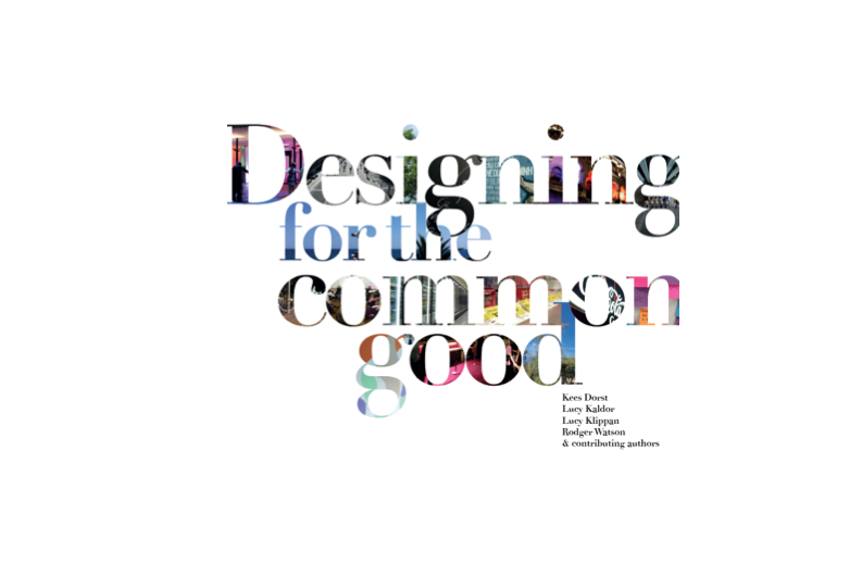 Front cover of Designing for the Common Good a book written by Kees Dorst, Lucy Kaldor, Lucy Klippan, Rodger Watson & contributing authors
