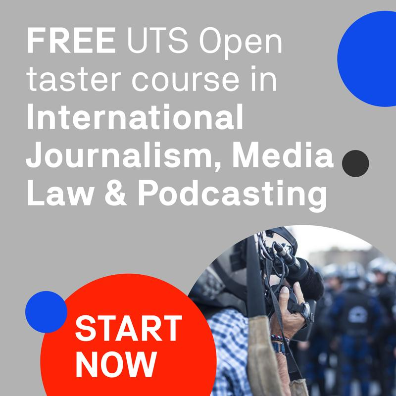 FREE UTS Open taster course in International Journalism, Media Law & Podcasting. START NOW