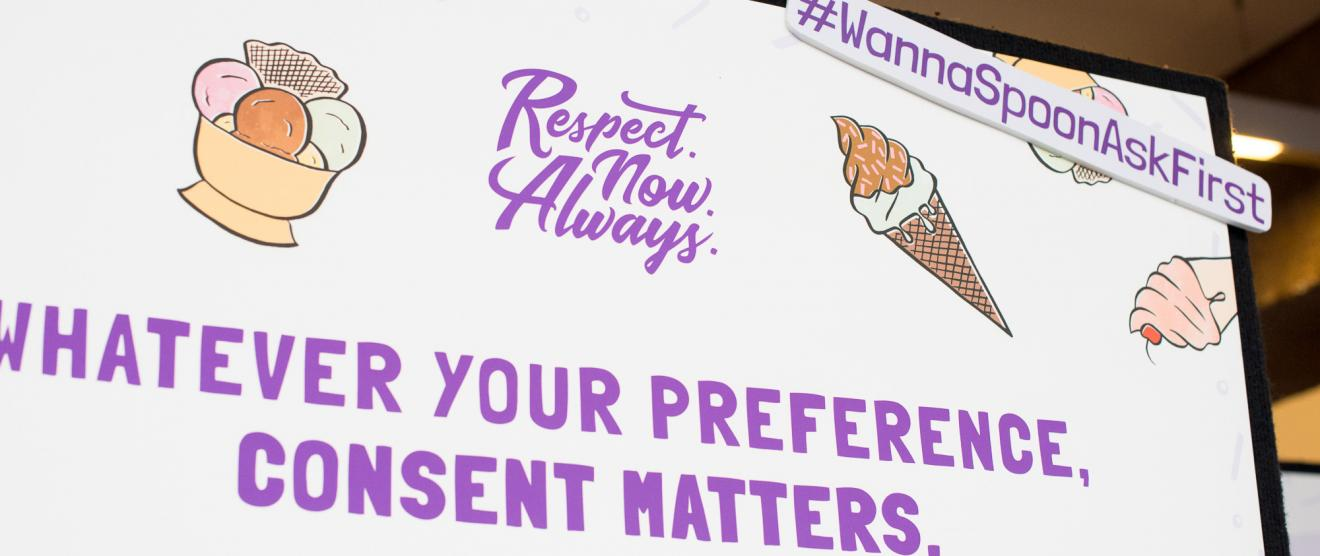 Photo of a board with the words Respect.Now.Always. Whatever your preference, consent matters. #wannaspoonaskfirst