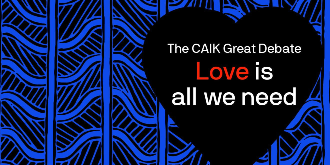 The CAIK Great Debate Love is all we need