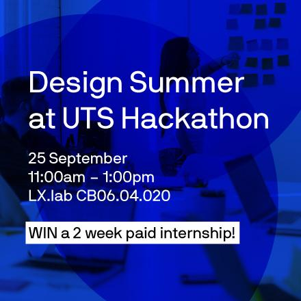 White text on blue background reads: Design Summer at UTS Hackathon  25 September 11:00am – 1:00pm  LX.lab CB06.04.020  WIN a 2 week paid internship!