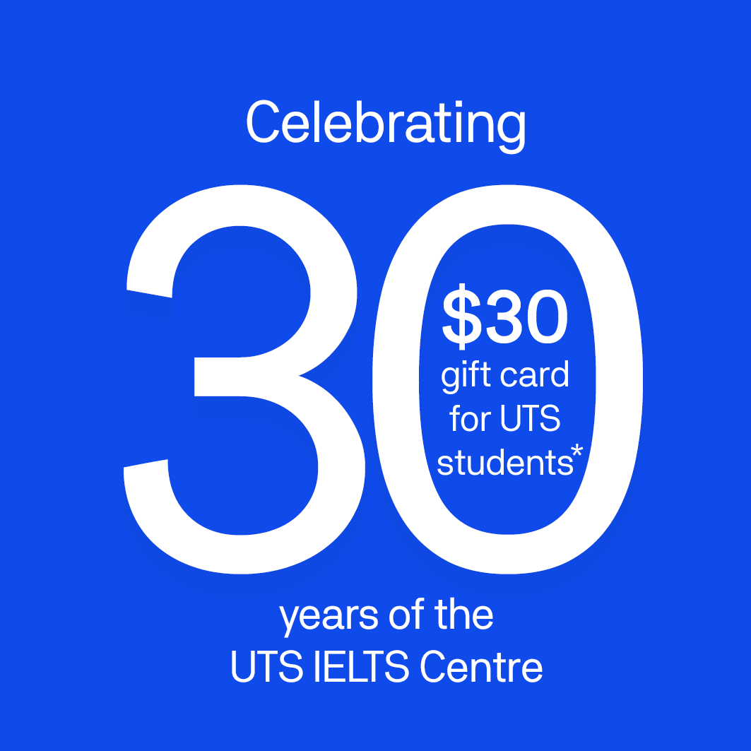 Celebrating 30 years of the UTS IELTS Centre with 30 dollars gift card for UTS students