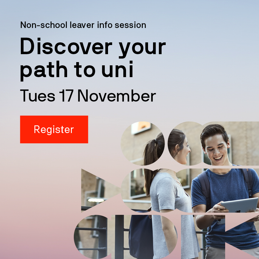 Non-school leaver info session Discover your path to uni Tues 17 November Register
