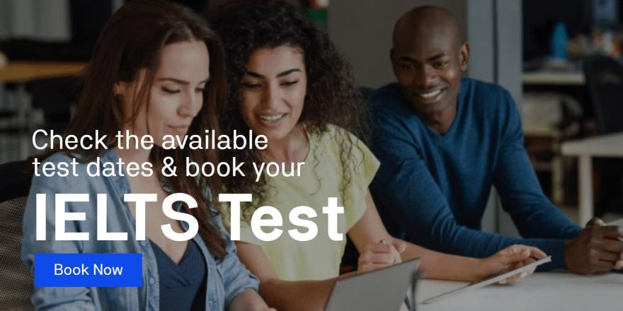 Check the available test dates and book your IELTS Test now