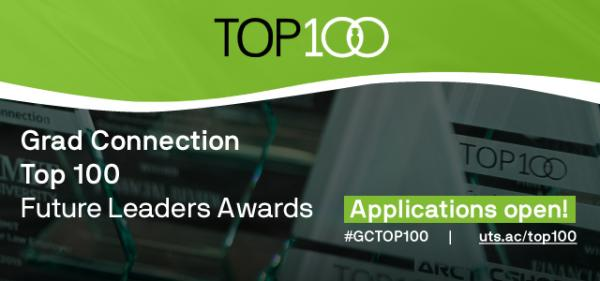 GradConnection Top100 Future Leaders Awards - Applications open! uts.ac/top100