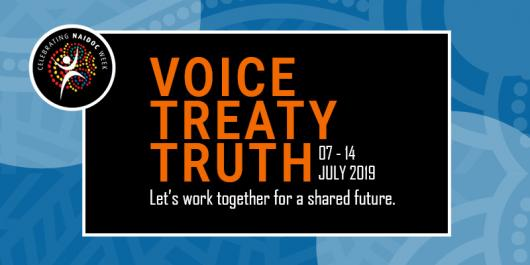 Voice Treaty Truth. Celebrate NAIDOC Week 2019. Let's work together for a shared future.