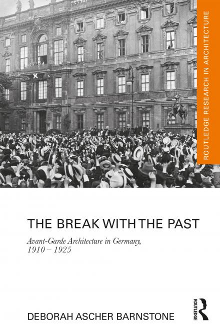 DAB Staff Project: The Break with the Past: Avant-Garde Architecture in Germany, 1910–1925, by Deborah Ascher Barnstone
