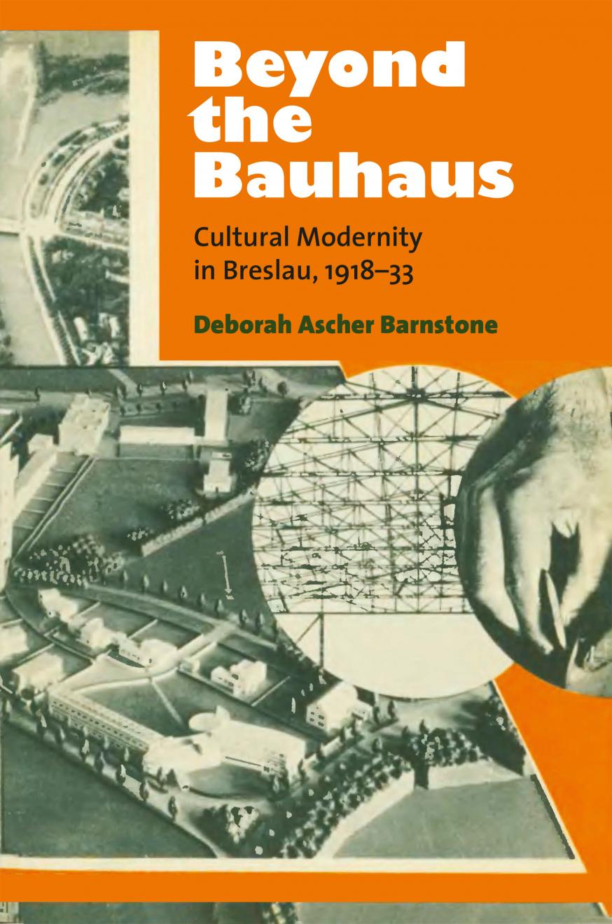 DAB Staff Project: Beyond the Bauhaus: Cultural Modernity in Breslau, 1918-1933, by Deborah Ascher Barnstone