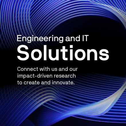 Engineering and IT Solutions: Connect with us and our impact-driven research to create and innovate.