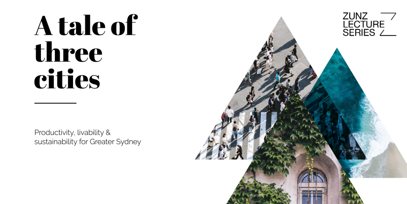 Zunz Lecture Series - A tale of three cities: Productivity, liveability & sustainability for Greater Sydney