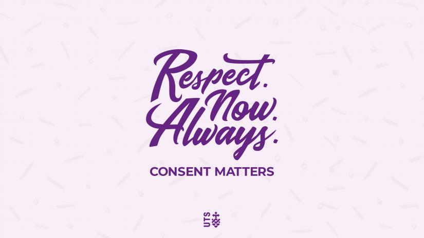 The text 'Respect Now Always, Consent Matters' appears above the UTS logo. Part of UTS's marketing collateral to help spread the message about consent.