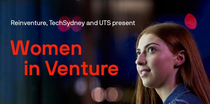 Text: Reinventure, techsydney and UTS present Women in Venture