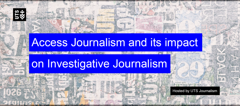 Text reads Access Journalism and its impact on investigative journalism, hosted by UTS Journalism