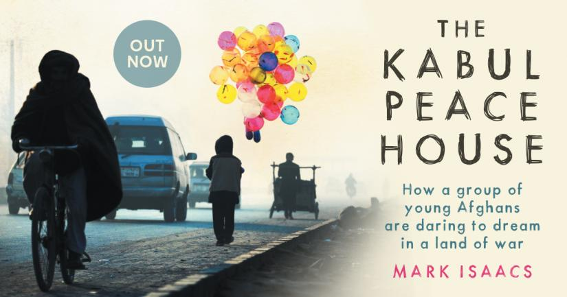 The book cover featuring a child holding balloons with text, The Kabul Peace House - How a group of young Afghans are daring to dream in a land of war - Mark Isaacs