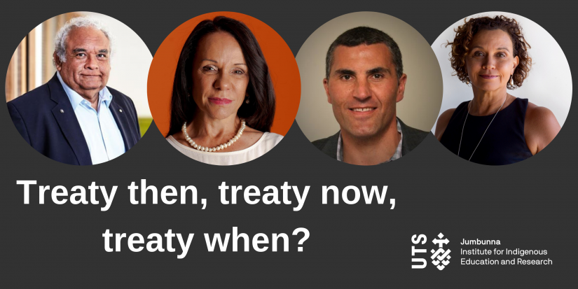 Treaty then, treaty now, treaty when? Event by UTS Jumbunna Institute for Indigenous Education and Research.