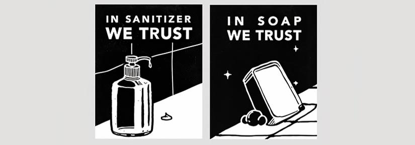 Posters stating: in sanitizer we trust and in soap we trust