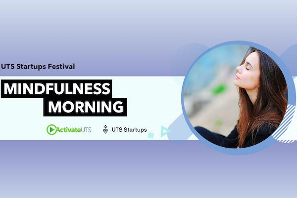 UTS Startups Festival and Activate UTS Mindfulness Morning