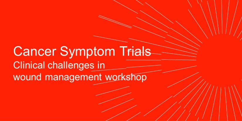 Cancer Symptoms Trials- Clincal challenges in wound management workshop