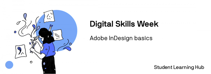 Person standing, painting and being creative. Digital Skills Week. Adobe Indesign basics. Student Learning Hub.