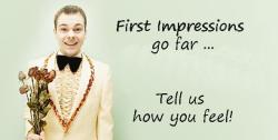 First Impressions go far... Tell us how you feel!