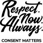 The words Respect.Now.Always. above Consent Matters