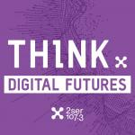 Podcast title: Think: Digital Futures